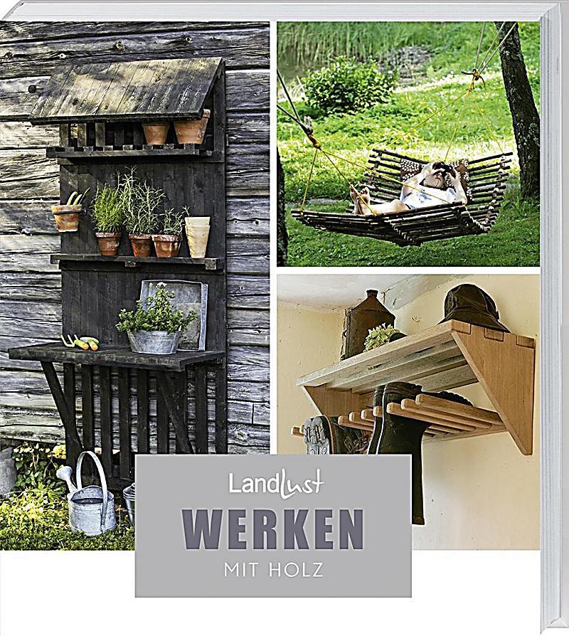 Werken Mit Holz Anleitungen : landlust werken mit holz buch bei online ~ Lizthompson.info Haus und Dekorationen