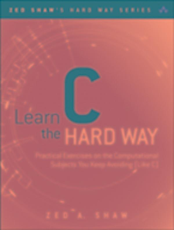 LEARN C THE HARD WAY - pearsoncmg.com