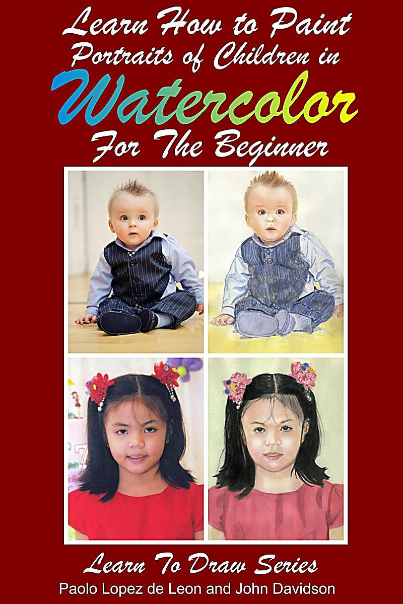 Learn to draw learn how to paint portraits of children in for Learning to paint and draw