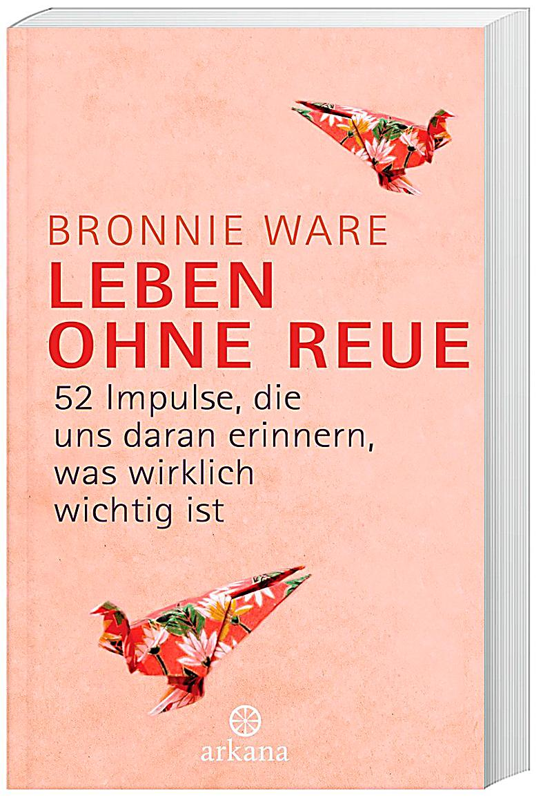 leben ohne reue buch von bronnie ware bei bestellen. Black Bedroom Furniture Sets. Home Design Ideas