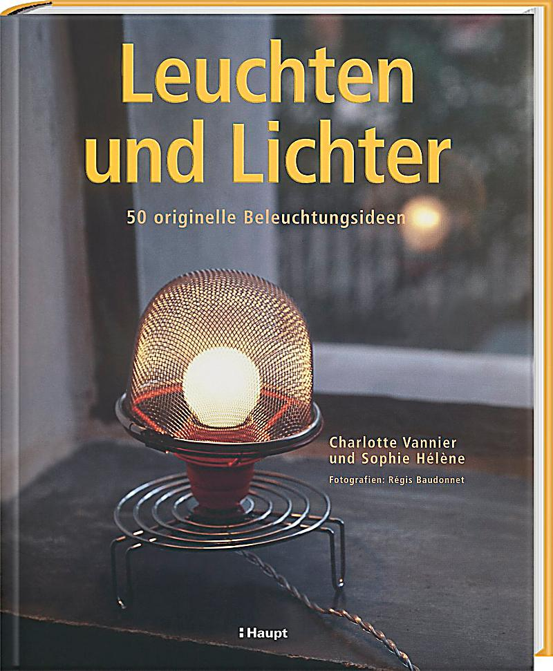 leuchten und lichter buch jetzt bei online. Black Bedroom Furniture Sets. Home Design Ideas