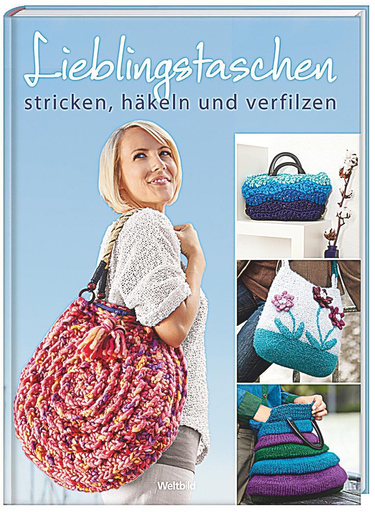 Lieblingstaschen stricken, häkeln und verfilzen Buch - Weltbild.de
