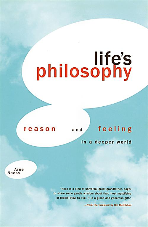 arne naess lifes philosophy According to the influential norwegian philosopher arne naess (1912- ), who   aristotle argued that the goal of life is happiness or wellbeing (eudaimonia) and.