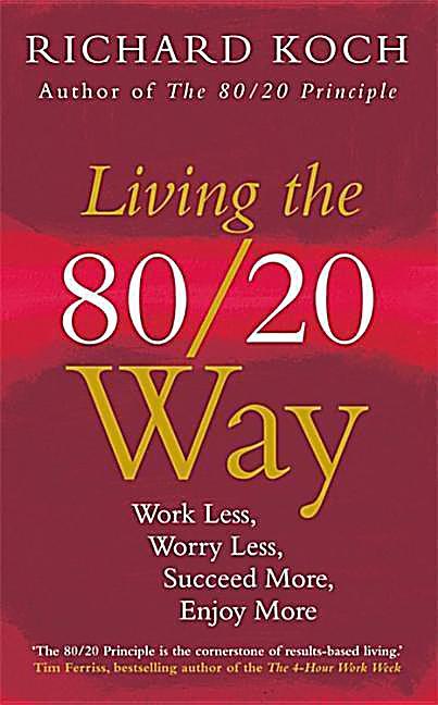 Living the 80 20 way buch von richard koch portofrei for Koch 80 20 principle