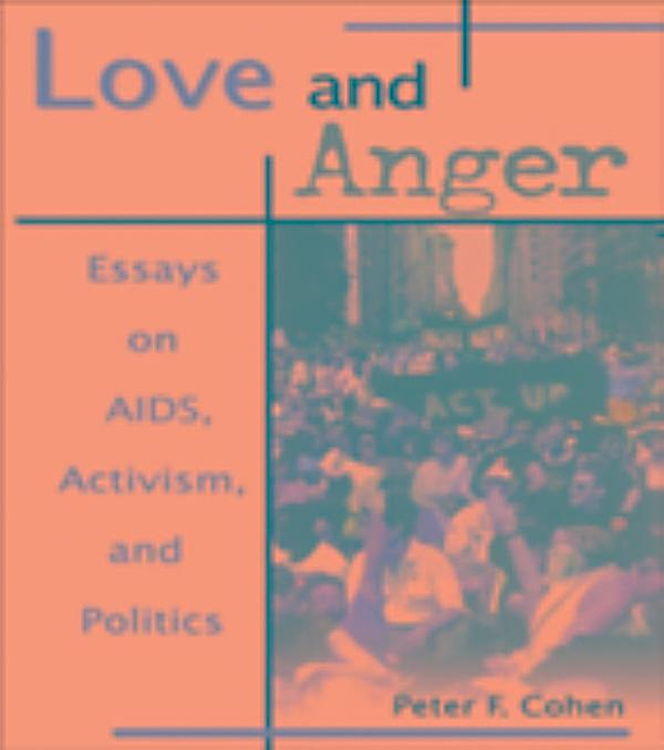 """activism aids anger essay love politics Cohen, p f, 1998 love and anger: essays on aids, activism, and politics harrington park press, new york) google scholar crimp, d, 1993 , """"right on, girlfriend"""" , in fear of a queer planet: queer politics and social theory ed."""