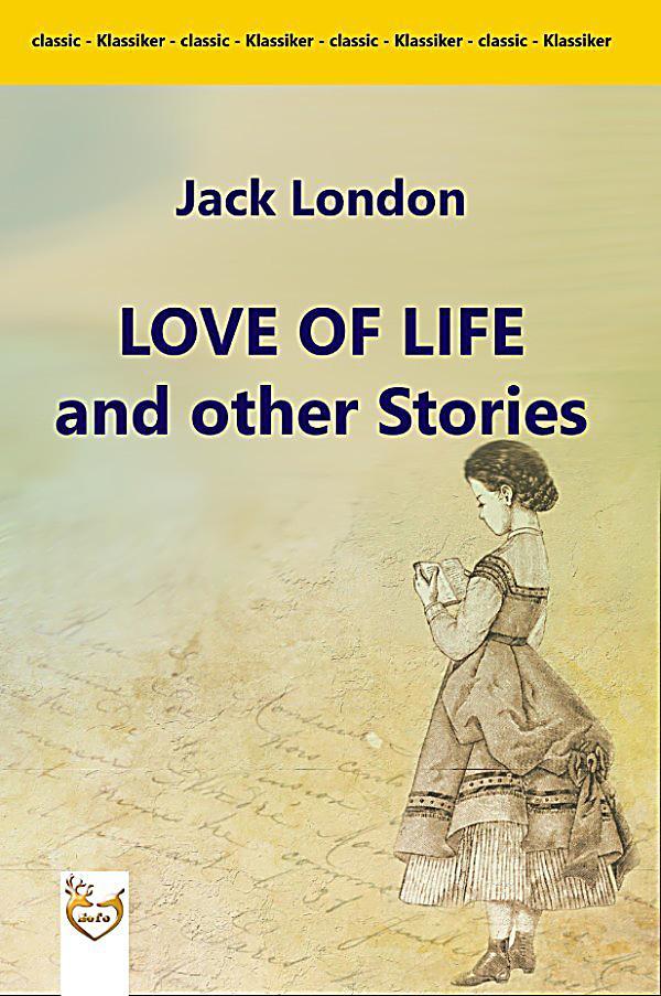 jack london love of life Jack london - love of life & other stories (illustrated) (english edition) ebook: jack london: amazones: tienda kindle.