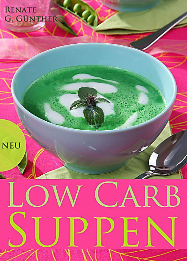 low carb suppen die besten rezepte aus der low carb k che suppenrezepte f r genie er und alle. Black Bedroom Furniture Sets. Home Design Ideas