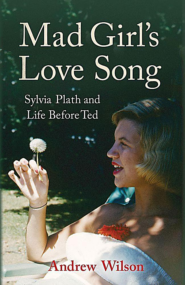 mad girls love song Mad girl's love song by: sylvia plath a nineteen line poem two repeating lines made up of five tercets followed by a quatrain the first and third lines of the opening tercet are repeated alternately in the last lines of the following stanzas.