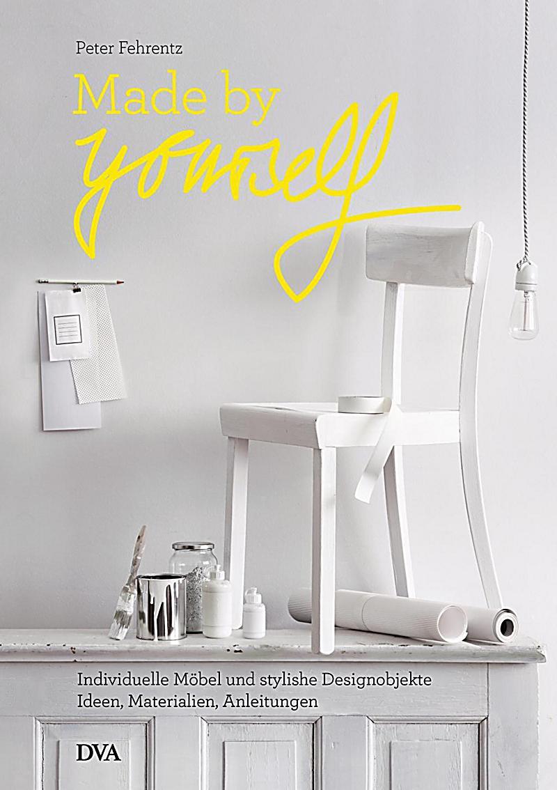 Made by yourself buch von peter fehrentz portofrei for Designobjekte wohnen