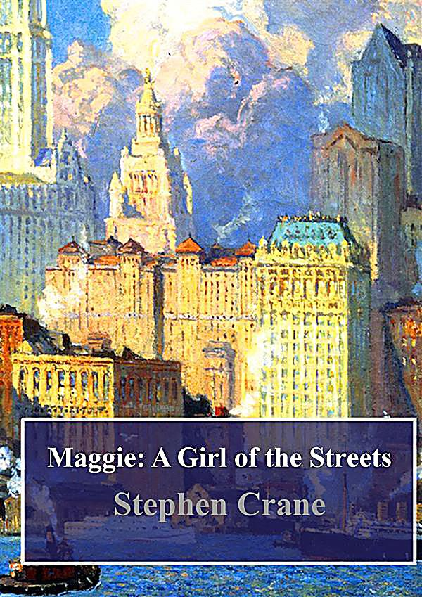 maggie girl of the street Maggie: a girl of the streets is a novella by stephen crane that was first published in 1893.