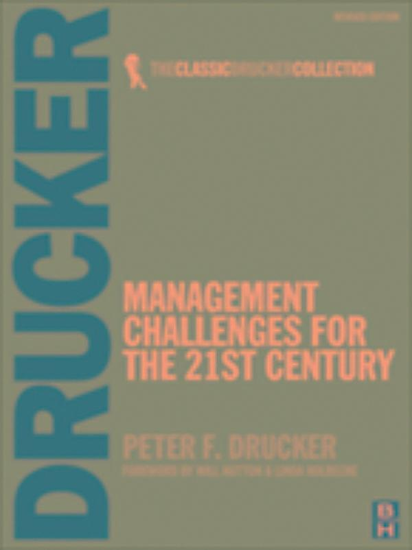 management challenges for the 21st century drucker Drucker's book is useful for knowledge-workers and organizations who will face new challenges in the 21st century i recommend it for freshly minted graduates as they enter the work force they can benefit from peter drucker's wisdom at the beginning of their careers.