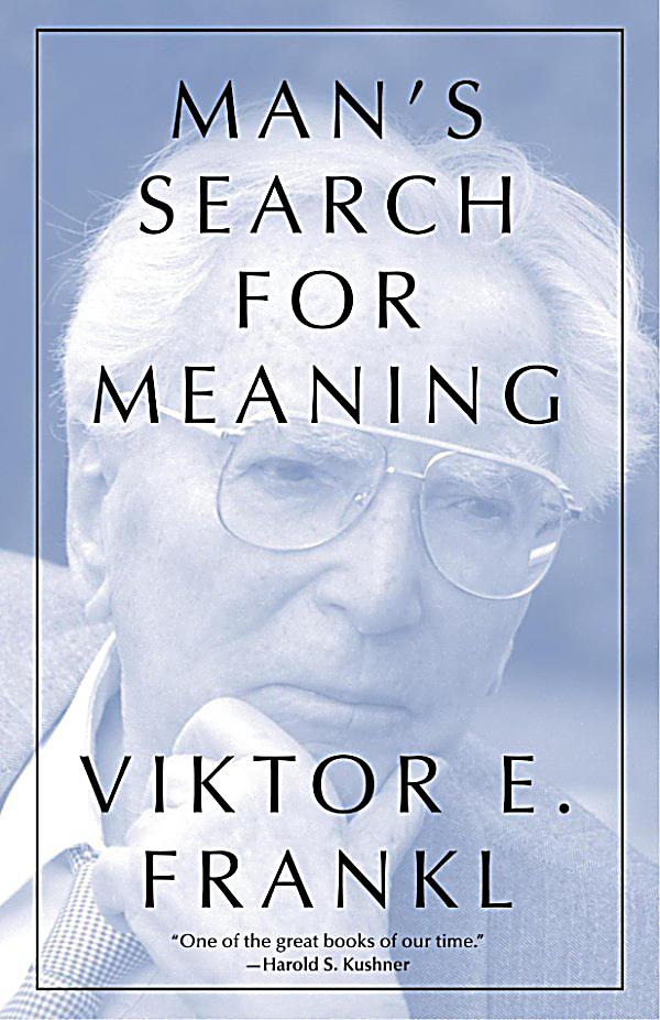 mans search for meaning essays Man's search for meaning: writing in spite of my schooling by don berg, founder attitutor services here's the famous attitude quote from viktor frankl's book man.