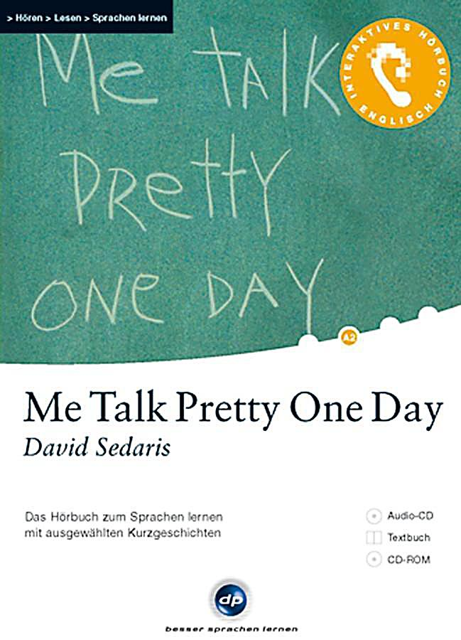 me talk pretty one day 1 Riya patel me talk pretty one day collection of essays by david sedaris this book was published in 2000 and has been one of the best-selling non-fiction essay collections.