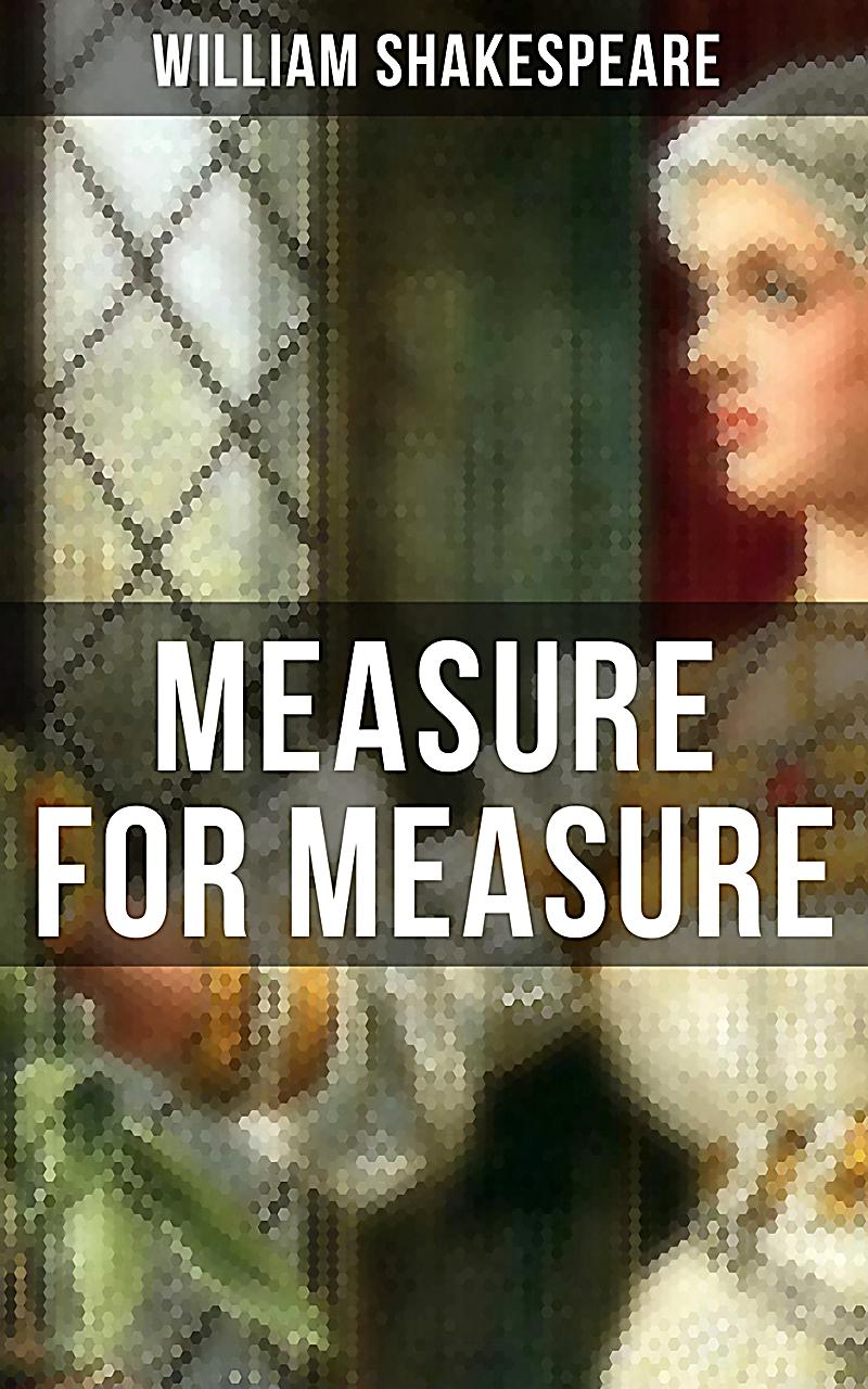 measure for measure by william shakespeare Measure for measure january 27 - 31, 2016 at chicago shakespeare theater a world's stage production from russia by william shakespeare directed by.