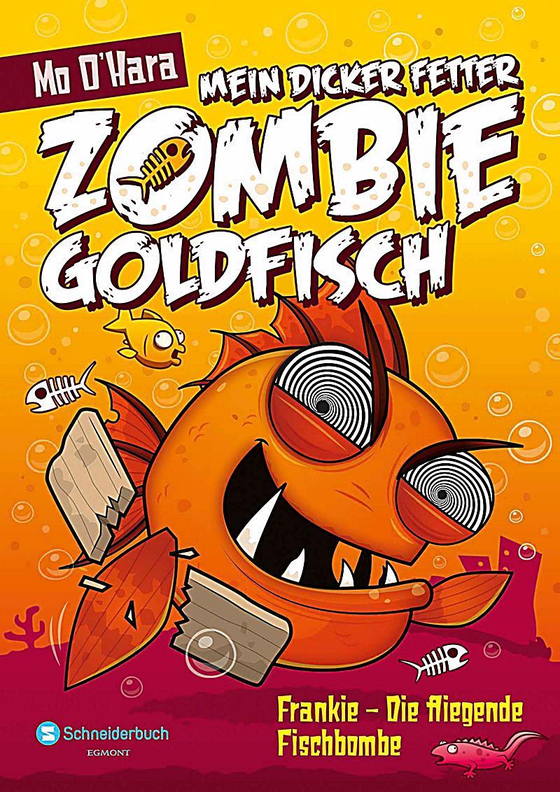 mein dicker fetter zombie goldfisch band 5 frankie die fliegende fischbombe. Black Bedroom Furniture Sets. Home Design Ideas