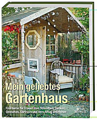 mein geliebtes gartenhaus buch von gill heriz portofrei. Black Bedroom Furniture Sets. Home Design Ideas