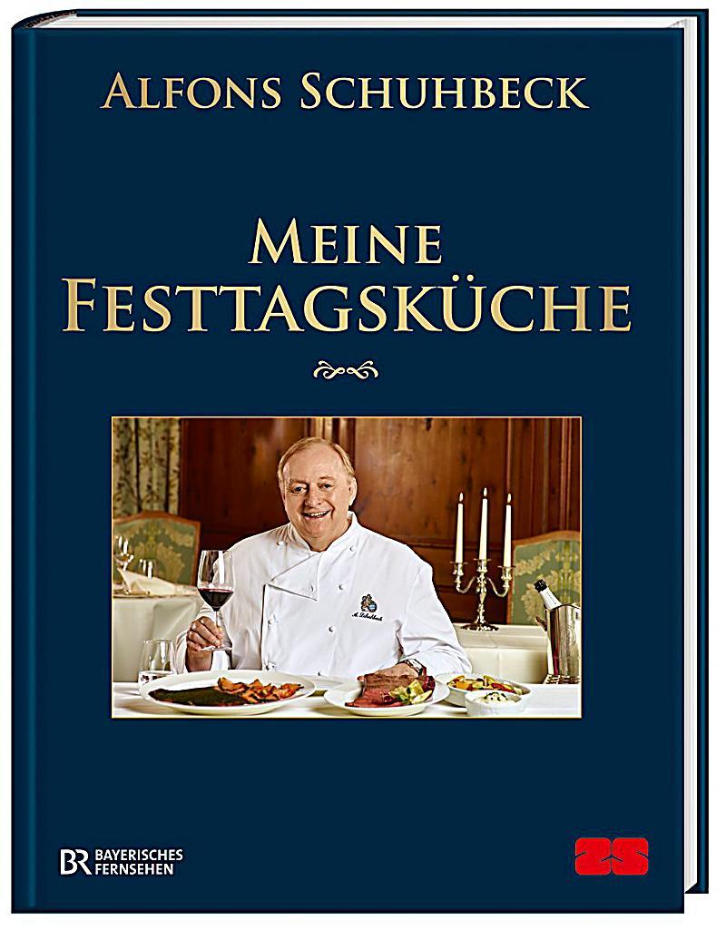 Meine Festtagsküche Buch von Alfons Schuhbeck portofrei bestellen