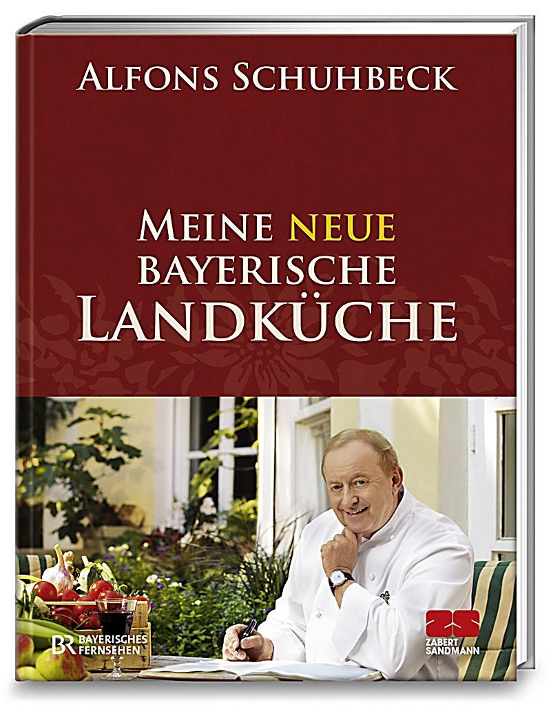 Meine neue bayerische Landküche Buch portofrei bei Weltbild.de