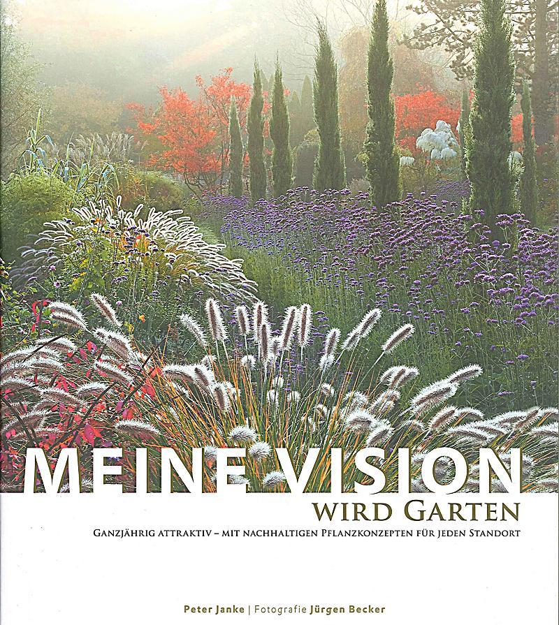 Meine vision wird garten buch von peter janke portofrei for Peter janke design mit pflanzen