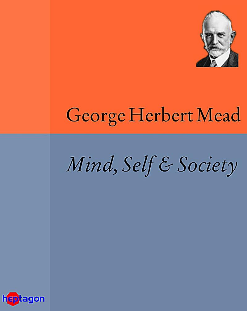 mind self and society I'm not going to spend too much time on this i am just finding it interesting to see  someone else's take on mead's work—someone more.