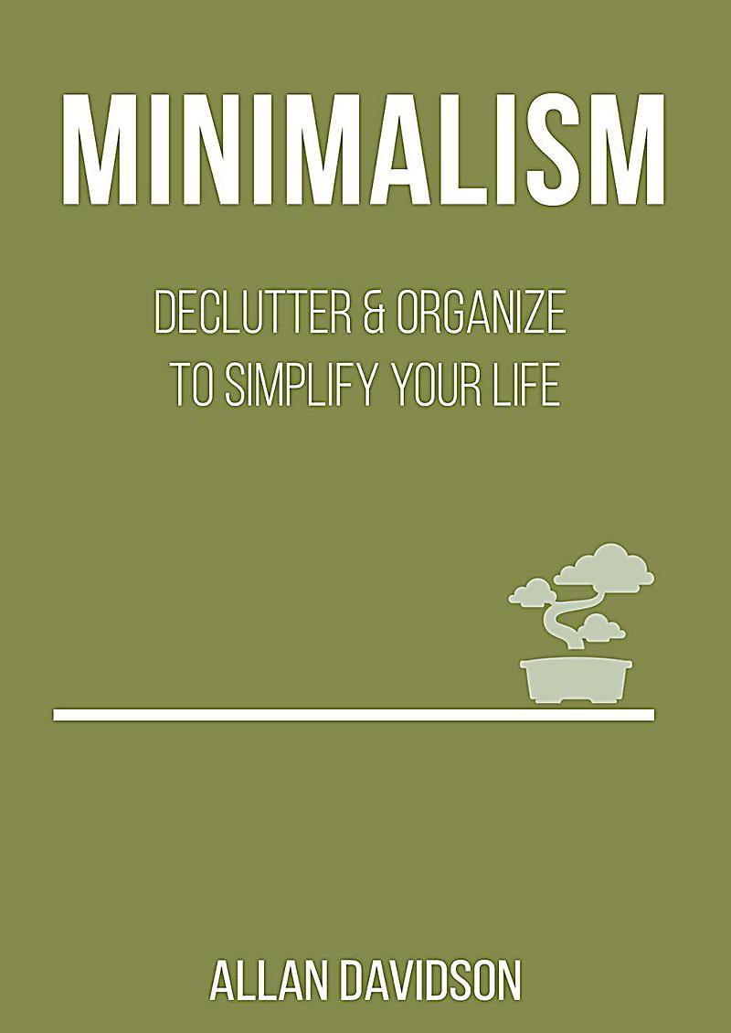 Minimalism declutter organize to simplify your life for Minimalist werden
