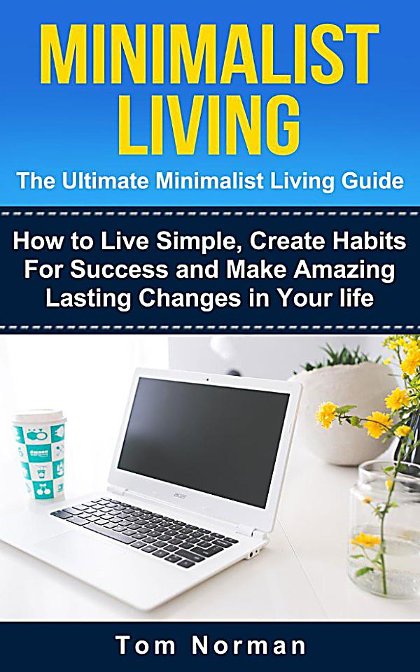 Minimalist living the ultimate minimalist guide ebook for Minimalist werden