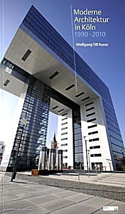 Moderne architektur in k ln 1990 2010 buch for Architektur moderne