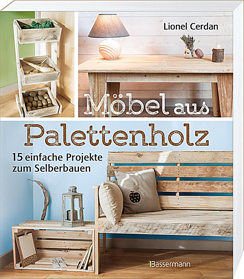 m bel aus palettenholz buch bei online bestellen. Black Bedroom Furniture Sets. Home Design Ideas