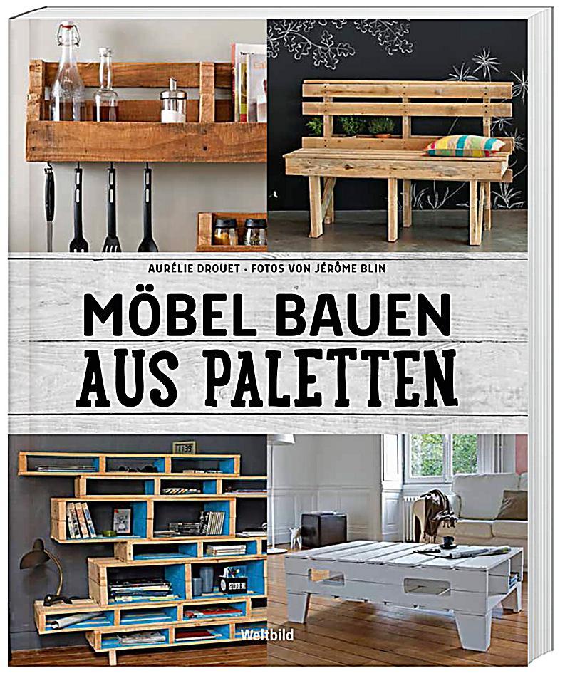 m bel bauen aus paletten schritt f r schritt weltbild ausgabe portofrei. Black Bedroom Furniture Sets. Home Design Ideas