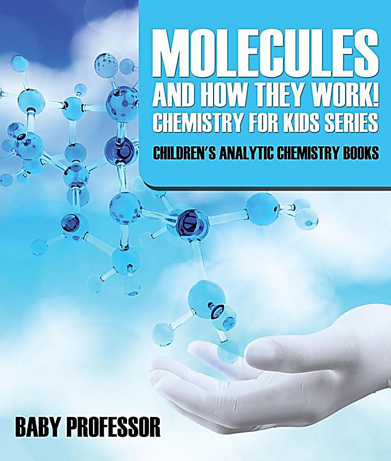 molecules and how they work chemistry for kids series