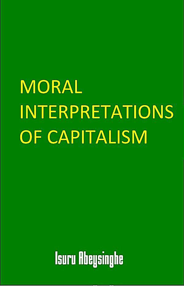 is capitalism moral Is capitalism moral or greedy if it's based on greed and selfishness, what's the best alternative economic system perhaps socialism and if capitalism is moral, what makes it so.