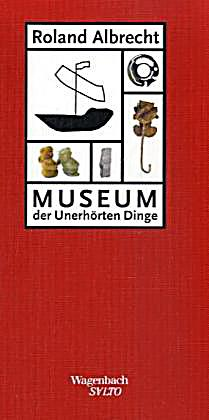 museum der unerh rten dinge buch portofrei bei. Black Bedroom Furniture Sets. Home Design Ideas