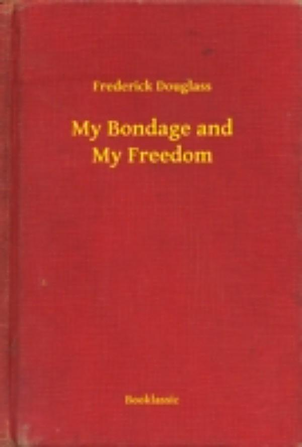 my bondage and my freedom Free kindle book and epub digitized and proofread by project gutenberg.