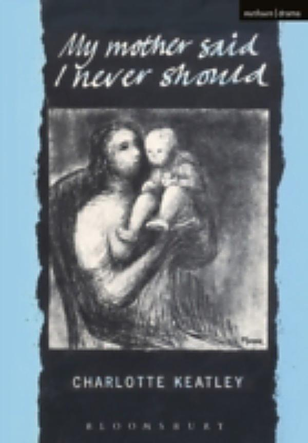 my mother said i never should My mother said i never should: monologue research my mother said i never should the play explores the relationships between mothers and daughters from different.