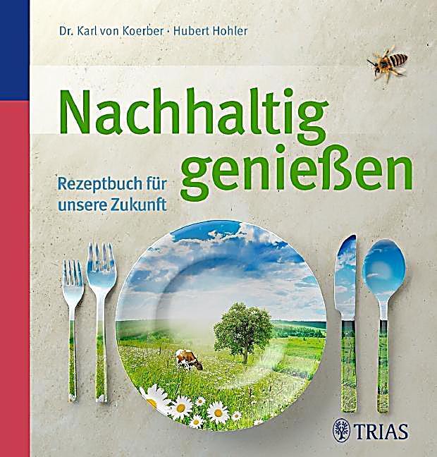 Nachhaltig geniessen Buch von Karl von Koerber
