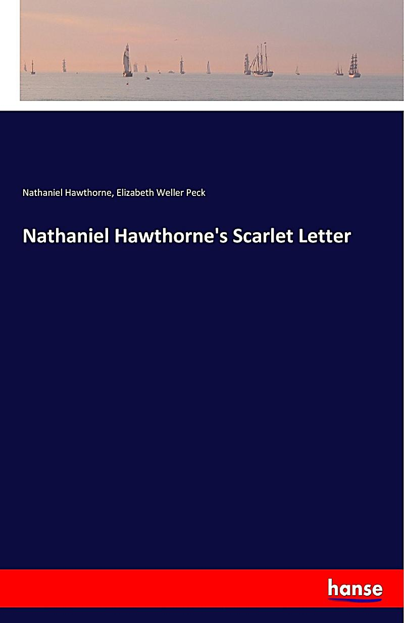nathaniel hawthorne the scarlet letter Nathaniel hawthorne was a writer from massachusetts during the 19th century nathaniel hawthorne, who was born and raised in salem, is best known for his novels the scarlet letter and the house of seven gables.