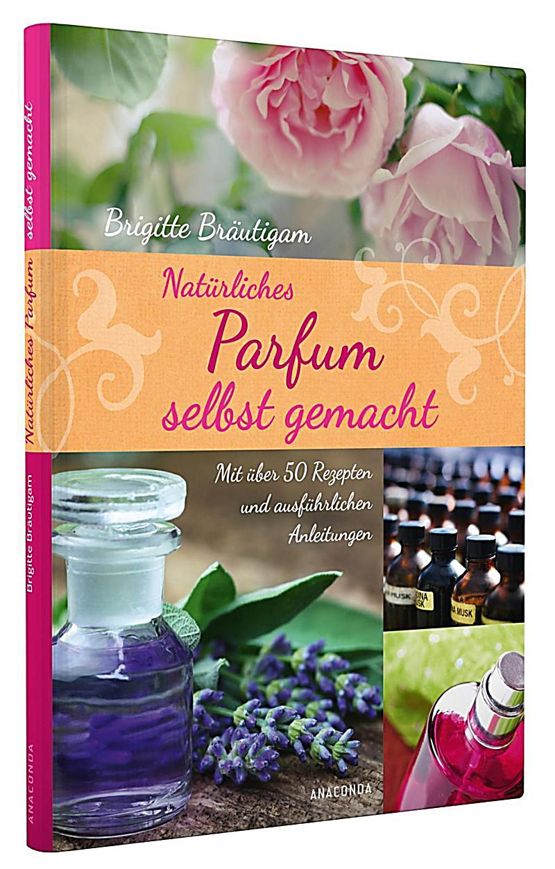 nat rliches parfum selbst gemacht buch bei bestellen. Black Bedroom Furniture Sets. Home Design Ideas