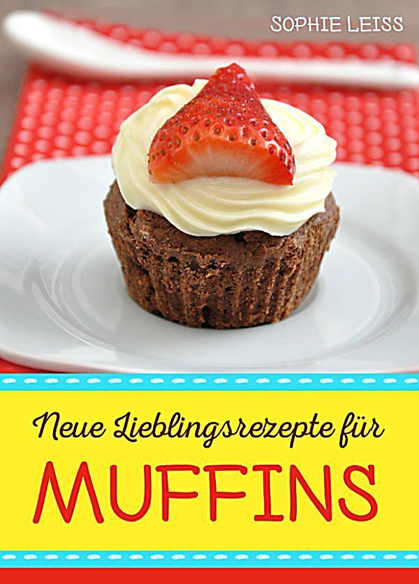 neue lieblingsrezepte f r muffins muffins und cupcakes kleine kuchen f r gro en genuss die. Black Bedroom Furniture Sets. Home Design Ideas