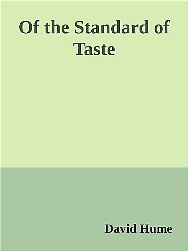 """david hume of the standard of taste thesis 31082000 a """"standard of taste"""" would provide a definite way to reconcile this diversity by taste, hume refers to impressions or emotional responses  david hume essay."""