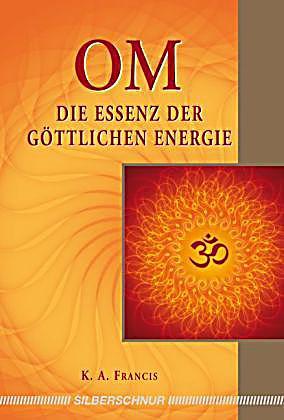 Om Die Essenz Der G 246 Ttlichen Energie Buch Portofrei