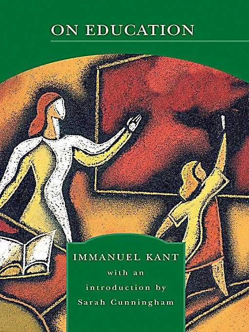 immanuel kant lectures of pedagogy Immanuel kant, kritik der reinen vernunft, edited by jens timmermann, felix meiner verlag immanuel kant, critique of pure reason, translated by werner s pluhar with an introduction by patricia w kitcher, immanuel kant, critique of pure reason, tran.