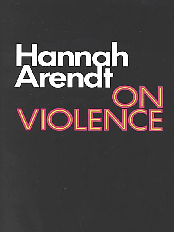 "review of hannah arendts on violence Hannah arendt, ""a special supplement: reflections on violence"" (the new york review of books"", february 27, 1969) this entry was posted in 3-works by hannah arendt , writings and tagged arendt , revolution , rosa luxemburg by arendtcenter."