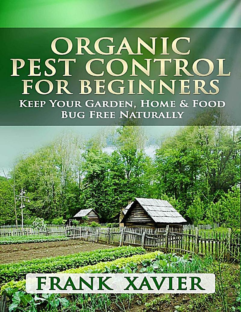 Organic Pest Control For Beginners Keep Your Garden Home