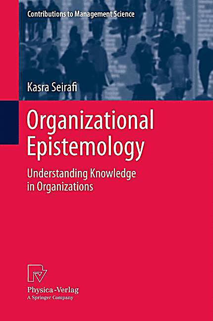 organizational epistemology Keywords: social epistemology, organizational learning, testimonial knowledge, trust, peer disagreement, collective beliefs oxford scholarship online requires a subscription or purchase to access the full text of books within the service.