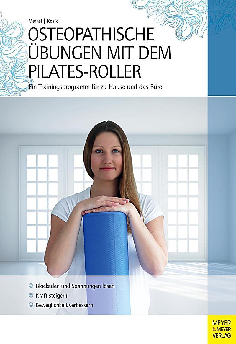 osteopathische bungen mit dem pilates roller buch portofrei. Black Bedroom Furniture Sets. Home Design Ideas