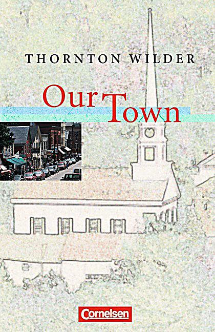 an analysis of thornton wilders our town Thornton wilder's our town: the reader as writer tools email the lesson  out of theatrical elements of their device students pause at various intervals in their study of thornton wilder's our town, to develop their own settings, characters, and conflicts guiding questions  a very brief biography of thornton wilder can be found at.