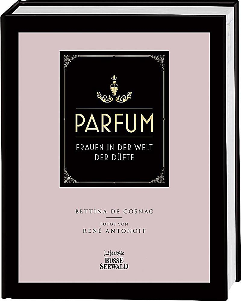 parfum buch von bettina de cosnac portofrei bei. Black Bedroom Furniture Sets. Home Design Ideas