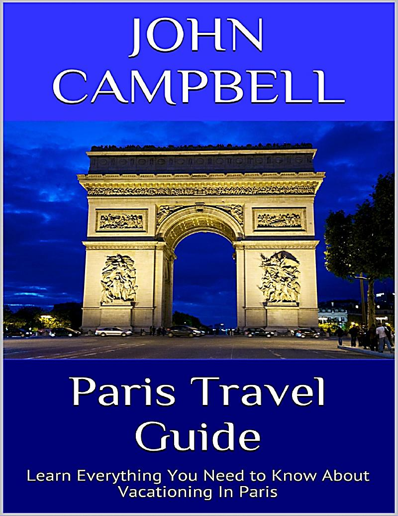 paris travel guide learn everything you need to know about vacationing in paris ebook. Black Bedroom Furniture Sets. Home Design Ideas