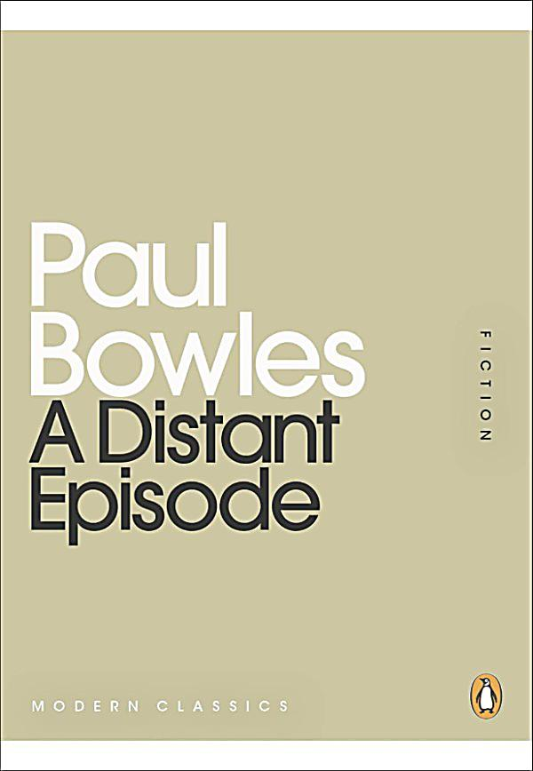 a distant episode Discussion of themes and motifs in paul bowles' a distant episode enotes  critical analyses help you gain a deeper understanding of a distant episode so  you.