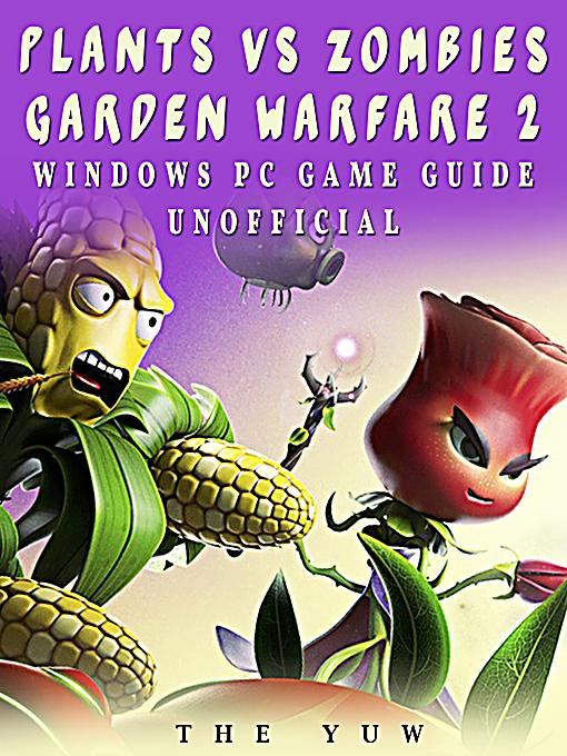Plants Vs Zombies Garden Warfare 2 Windows Pc Game Guide Unofficial Ebook